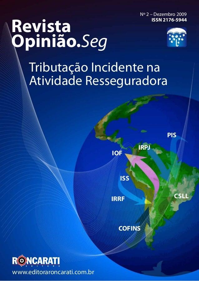 Revista Opinião.Seg Tributação Incidente na Atividade Resseguradora www.editoraroncarati.com.br Nº 2 – Dezembro 2009 ISSN ...