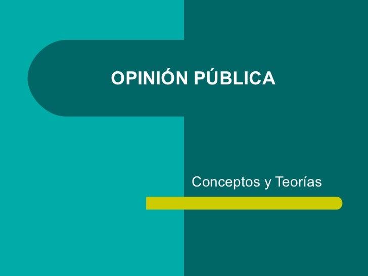 OPINIÓN PÚBLICA Conceptos y Teorías