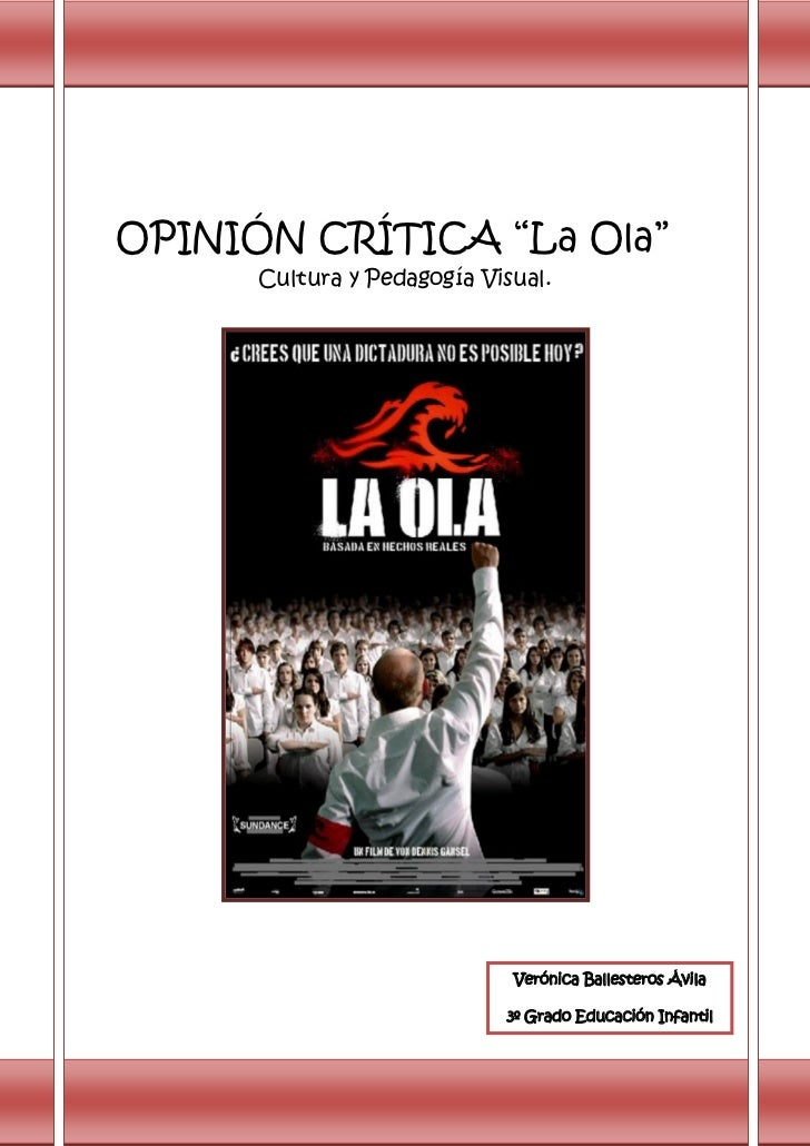 """OPINIÓN CRÍTICA """"La Ola""""      Cultura y Pedagogía Visual.                             Verónica Ballesteros Ávila          ..."""