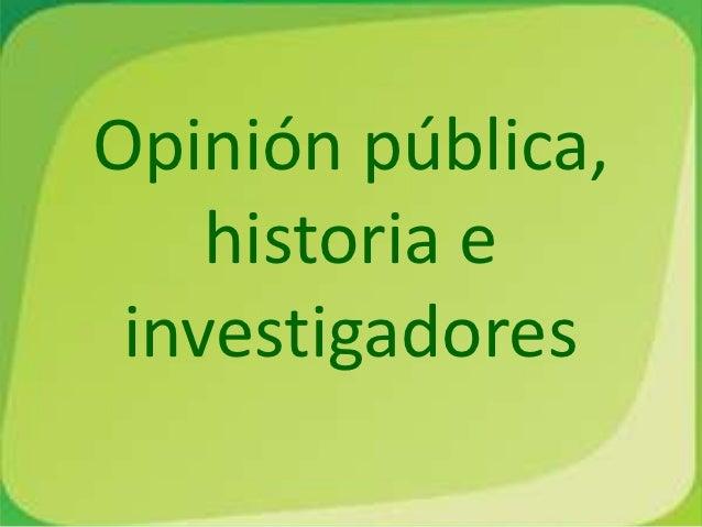 Opinión pública,    historia e investigadores