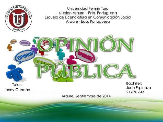 Universidad Fermín Toro  Núcleo Araure – Edo. Portuguesa  Escuela de Licenciatura en Comunicación Social  Araure - Edo. Po...