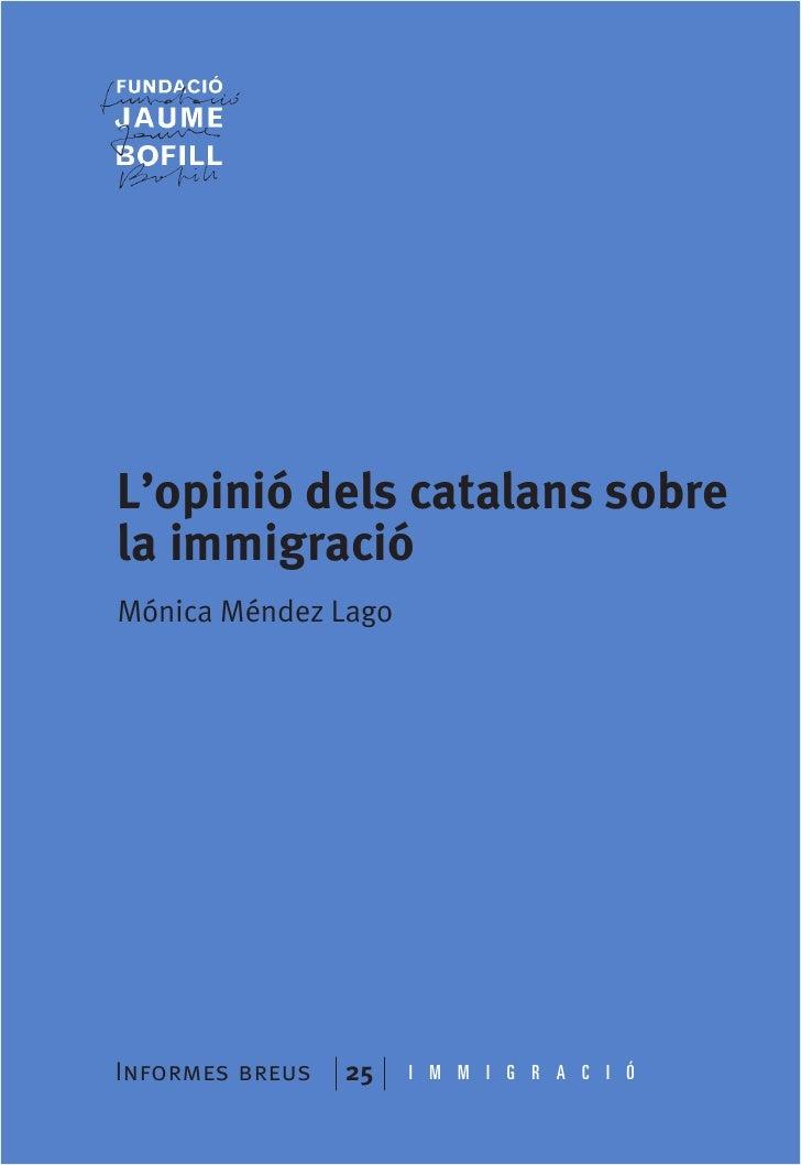 L'opinió dels catalans sobre la immigració Mónica Méndez Lago     Informes breus   25   I M M I G R A C I Ó