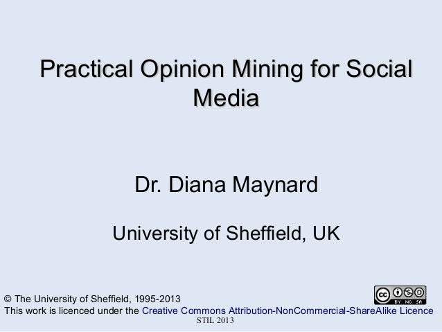Practical Opinion Mining for Social Media Dr. Diana Maynard University of Sheffield, UK  © The University of Sheffield, 19...