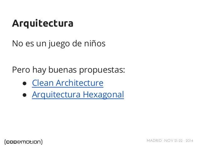 MADRID · NOV 21-22 · 2014  Arquitectura  No es un juego de niños  Pero hay buenas propuestas:  ● Clean Architecture  ● Arq...