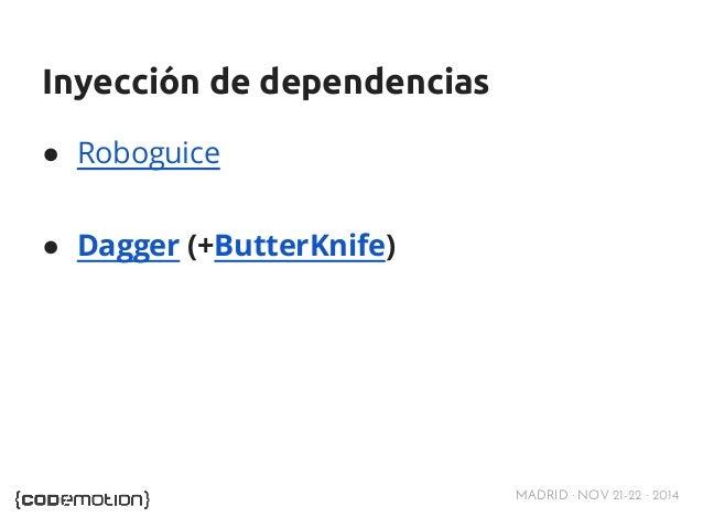 MADRID · NOV 21-22 · 2014  Inyección de dependencias  ● Roboguice  ● Dagger (+ButterKnife)