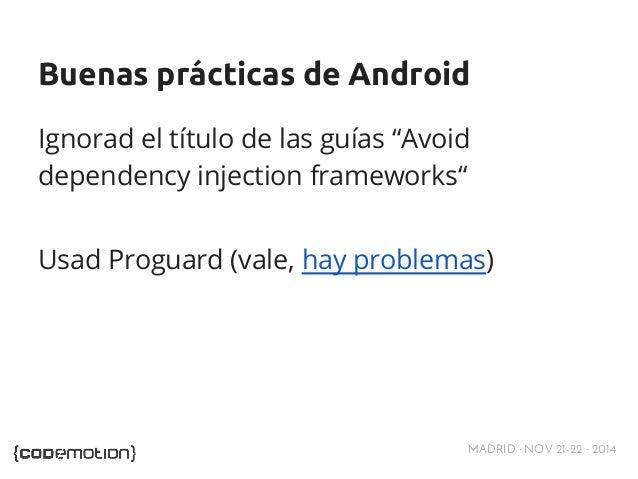 """Buenas prácticas de Android  Ignorad el título de las guías """"Avoid  dependency injection frameworks""""  Usad Proguard (vale,..."""
