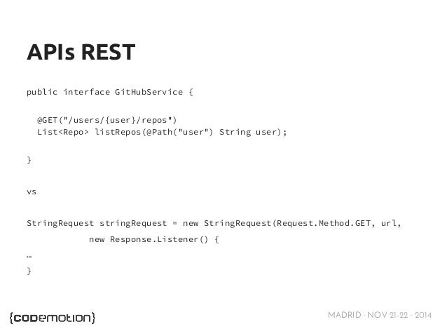 """MADRID · NOV 21-22 · 2014  APIs REST  public interface GitHubService {  @GET(""""/users/{user}/repos"""")  List<Repo> listRepos(..."""