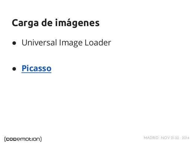 MADRID · NOV 21-22 · 2014  Carga de imágenes  ● Universal Image Loader  ● Picasso