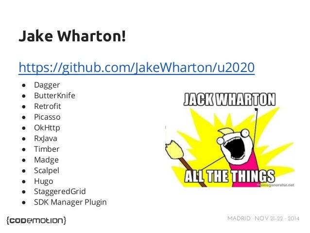 Jake Wharton!  https://github.com/JakeWharton/u2020  ● Dagger  ● ButterKnife  ● Retrofit  ● Picasso  ● OkHttp  ● RxJava  ●...