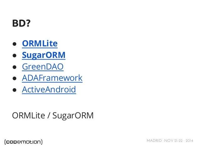MADRID · NOV 21-22 · 2014  BD?  ● ORMLite  ● SugarORM  ● GreenDAO  ● ADAFramework  ● ActiveAndroid  ORMLite / SugarORM