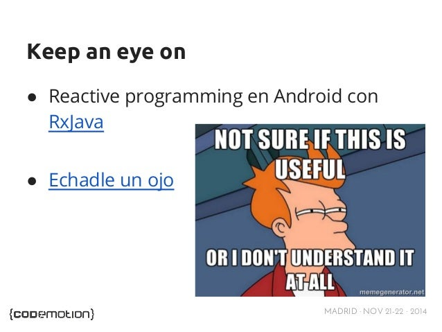 Keep an eye on  ● Reactive programming en Android con  RxJava  MADRID · NOV 21-22 · 2014  ● Echadle un ojo