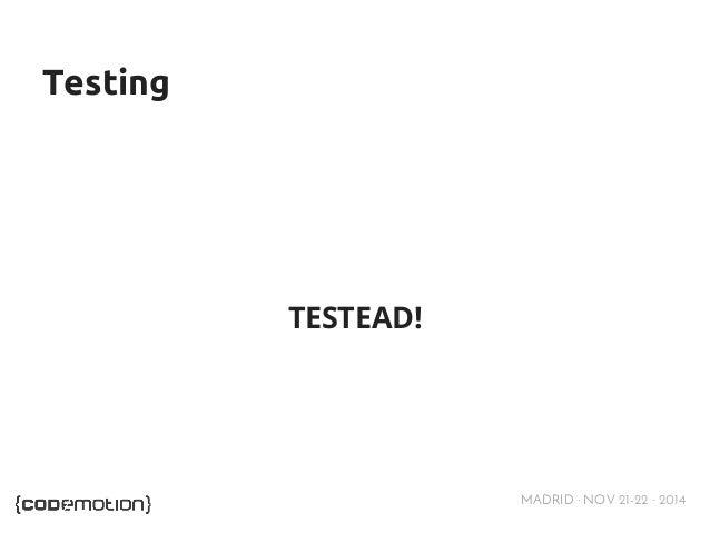 MADRID · NOV 21-22 · 2014  Testing  TESTEAD!