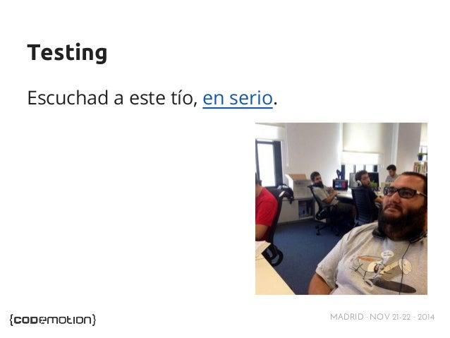 MADRID · NOV 21-22 · 2014  Testing  Escuchad a este tío, en serio.