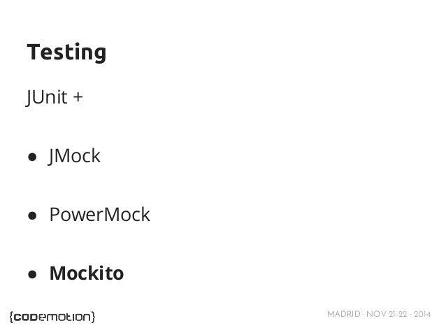 MADRID · NOV 21-22 · 2014  Testing  JUnit +  ● JMock  ● PowerMock  ● Mockito