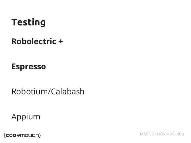 MADRID · NOV 21-22 · 2014  Testing  Robolectric +  Espresso  Robotium/Calabash  Appium