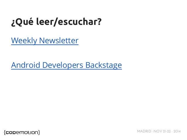 MADRID · NOV 21-22 · 2014  ¿Qué leer/escuchar?  Weekly Newsletter  Android Developers Backstage