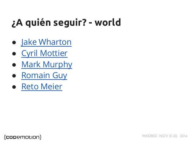 MADRID · NOV 21-22 · 2014  ¿A quién seguir? - world  ● Jake Wharton  ● Cyril Mottier  ● Mark Murphy  ● Romain Guy  ● Reto ...