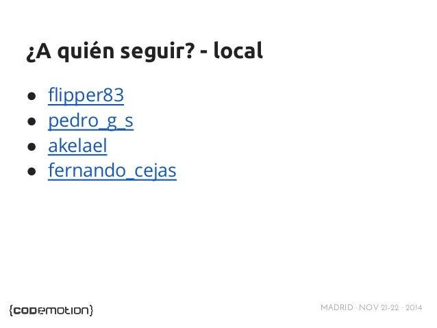 MADRID · NOV 21-22 · 2014  ¿A quién seguir? - local  ● flipper83  ● pedro_g_s  ● akelael  ● fernando_cejas