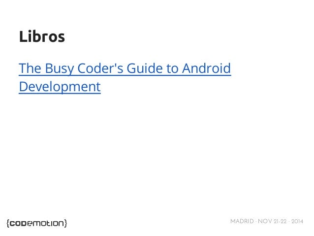 Libros  The Busy Coder's Guide to Android  Development  MADRID · NOV 21-22 · 2014