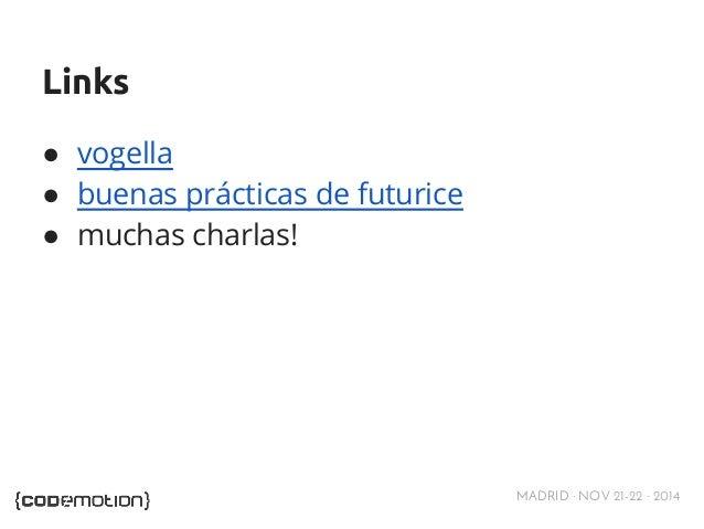 MADRID · NOV 21-22 · 2014  Links  ● vogella  ● buenas prácticas de futurice  ● muchas charlas!