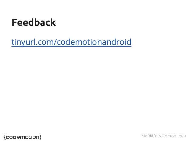 MADRID · NOV 21-22 · 2014  Feedback  tinyurl.com/codemotionandroid