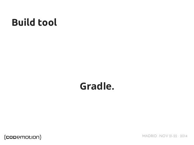 MADRID · NOV 21-22 · 2014  Build tool  Gradle.
