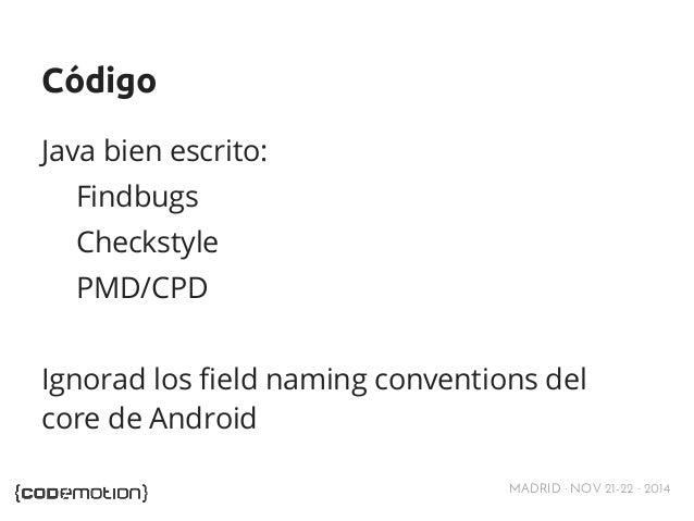 MADRID · NOV 21-22 · 2014  Código  Java bien escrito:  Findbugs  Checkstyle  PMD/CPD  Ignorad los field naming conventions...