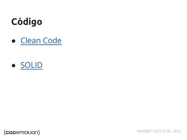 MADRID · NOV 21-22 · 2014  Código  ● Clean Code  ● SOLID