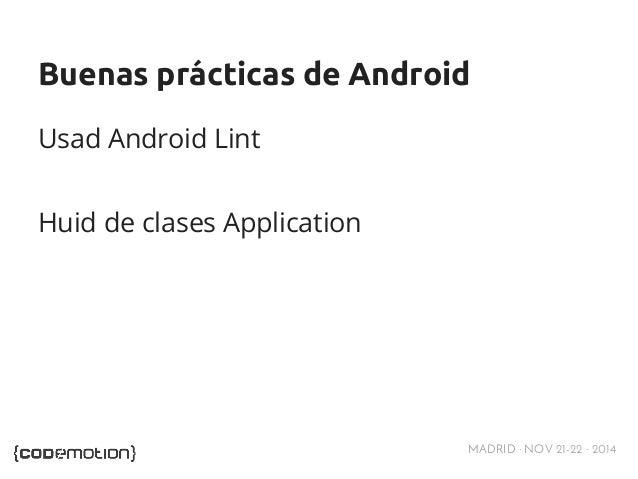 Buenas prácticas de Android  Usad Android Lint  MADRID · NOV 21-22 · 2014  Huid de clases Application