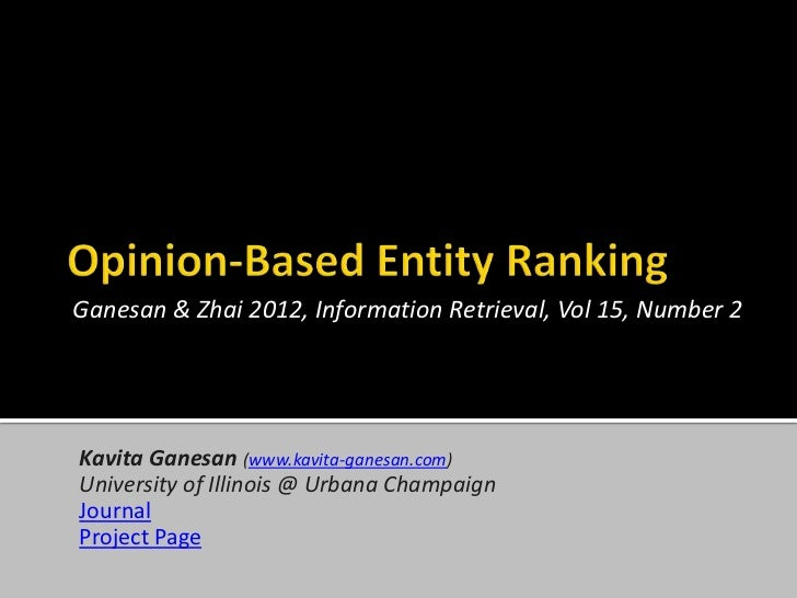 Ganesan & Zhai 2012, Information Retrieval, Vol 15, Number 2Kavita Ganesan (www.kavita-ganesan.com)University of Illinois ...