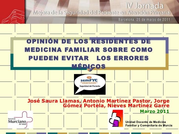 OPINIÓN DE LOS RESIDENTES DE MEDICINA FAMILIAR SOBRE COMO PUEDEN EVITAR  LOS ERRORES MÉDICOS José Saura Llamas,  Antonio M...