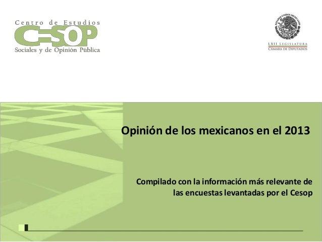Opinión de los mexicanos en el 2013  Compilado con la información más relevante de las encuestas levantadas por el Cesop