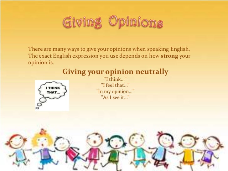 GivingOpinions<br />There are many ways to give your opinions when speaking English. The exact English expression you use ...