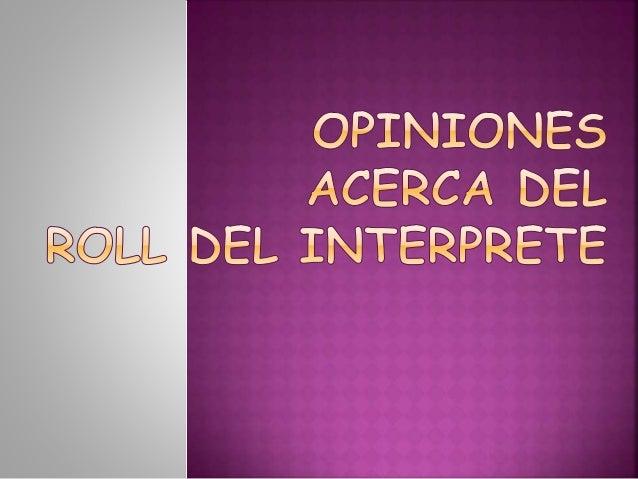 Interprete 1.MANTENER LA COMUNICACIÓN (ESPONTANEO) 2.IDEAS QUE SE QUIERA TRANSMITIR (TIEMPO) 3.CULTURA TRADUCTOR • 1.USO D...