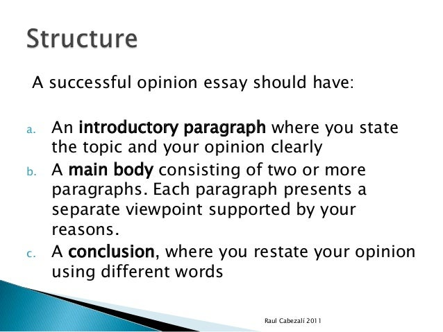 writing an opinion essay structure Do you have an essay to write and do not know where or how to essay form and structure: how to write an essay it is a brief opinion on a limited subject.