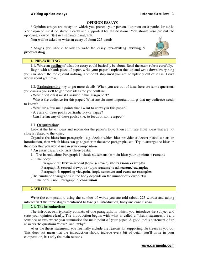 essay opinion write This pp is aimed at intermediate students the first activity is to predict the definition of the opinion essay then students are given the plan and some useful information on writing opini.