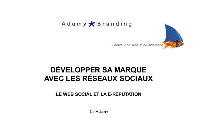Créateur de sens et de différence DÉVELOPPER SA MARQUE AVEC LES RÉSEAUX SOCIAUX LE WEB SOCIAL ET LA E-RÉPUTATION Gil Adamy