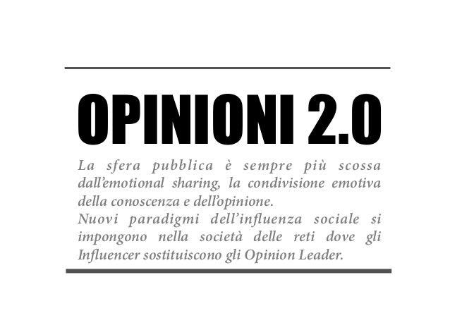 OPINIONI 2.0La sfera pubblica è sempre più scossadall'emotional sharing, la condivisione emotivadella conoscenza e dell'op...