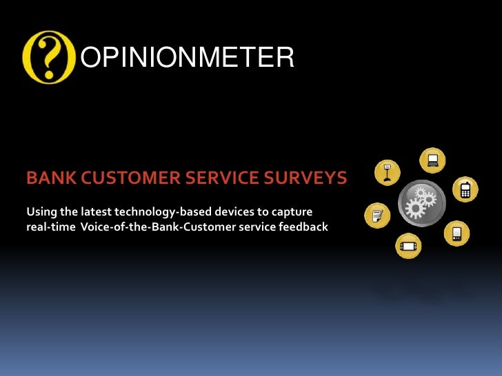 OPINIONMETER<br />Bank Customer Service Surveys<br />Using the latest technology-based devices to capture<br />real-time  ...