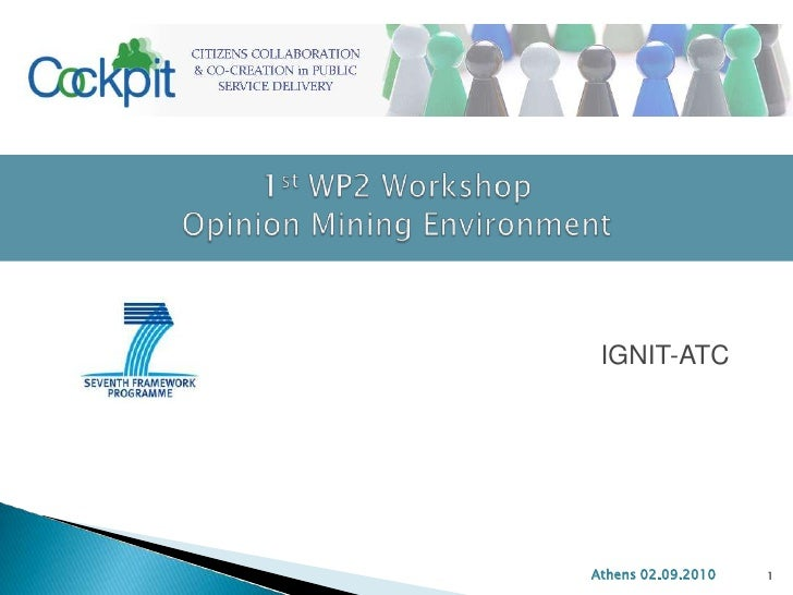 1st WP2 WorkshopOpinion Mining Environment<br />IGNIT-ATC<br />Athens 02.09.2010<br />1<br />ICT 2009 FP7-248222<br />