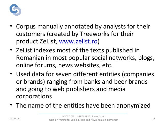 Opinionated Corpus • Corpus manually annotated by analysts for their customers (created by Treeworks for their product ZeL...