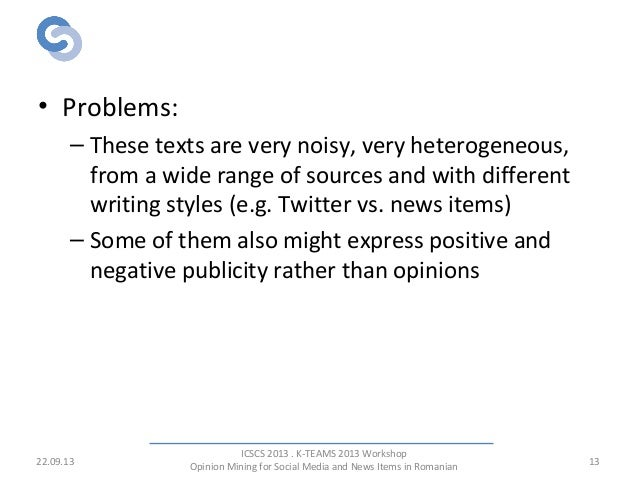 Opinionated Corpus • Problems: – These texts are very noisy, very heterogeneous, from a wide range of sources and with dif...