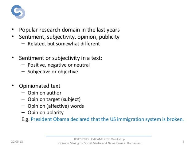 Introduction • Popular research domain in the last years • Sentiment, subjectivity, opinion, publicity – Related, but some...
