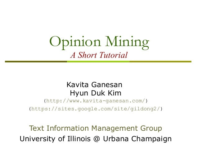 Opinion Mining A Short Tutorial Kavita Ganesan Hyun Duk Kim (http://www.kavita-ganesan.com/) (https://sites.google.com/sit...