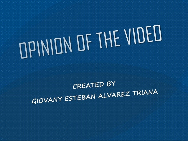 OPINION OF THE VIDEO