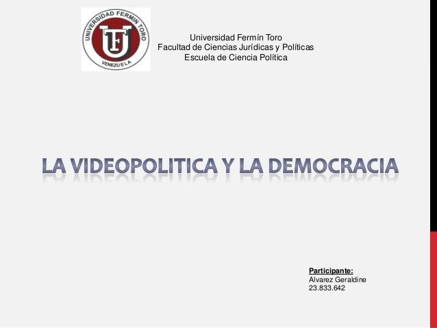 Universidad Fermín Toro Facultad de Ciencias Jurídicas y Políticas Escuela de Ciencia Política Participante: Alvarez Geral...