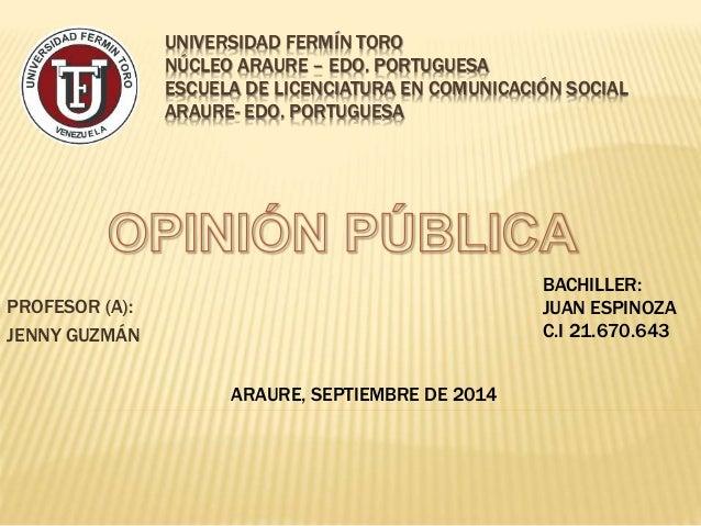 UNIVERSIDAD FERMÍN TORO  NÚCLEO ARAURE – EDO. PORTUGUESA  ESCUELA DE LICENCIATURA EN COMUNICACIÓN SOCIAL  ARAURE- EDO. POR...