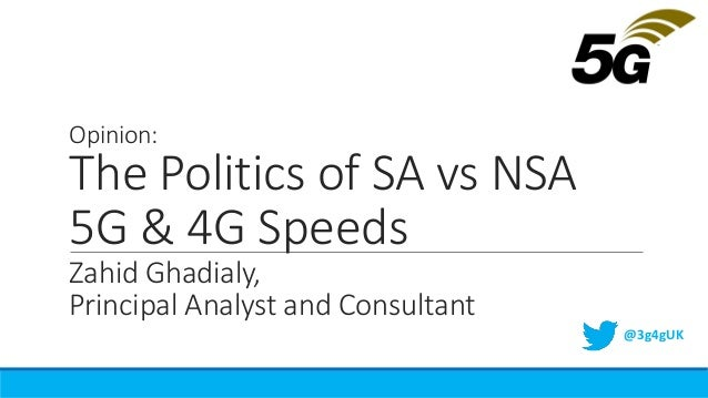 Opinion: The Politics of SA vs NSA 5G & 4G Speeds Zahid Ghadialy, Principal Analyst and Consultant @3g4gUK