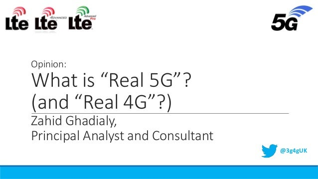"Opinion: What is ""Real 5G""? (and ""Real 4G""?) Zahid Ghadialy, Principal Analyst and Consultant @3g4gUK"