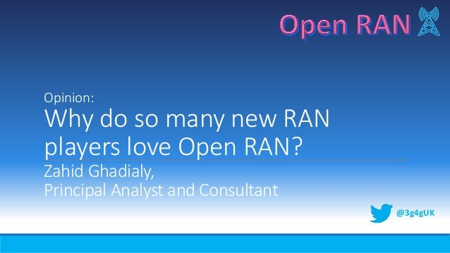 Opinion: Why do so many new RAN players love Open RAN? Zahid Ghadialy, Principal Analyst and Consultant @3g4gUK
